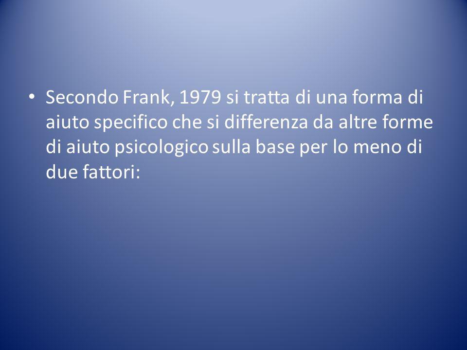Secondo Frank, 1979 si tratta di una forma di aiuto specifico che si differenza da altre forme di aiuto psicologico sulla base per lo meno di due fattori: