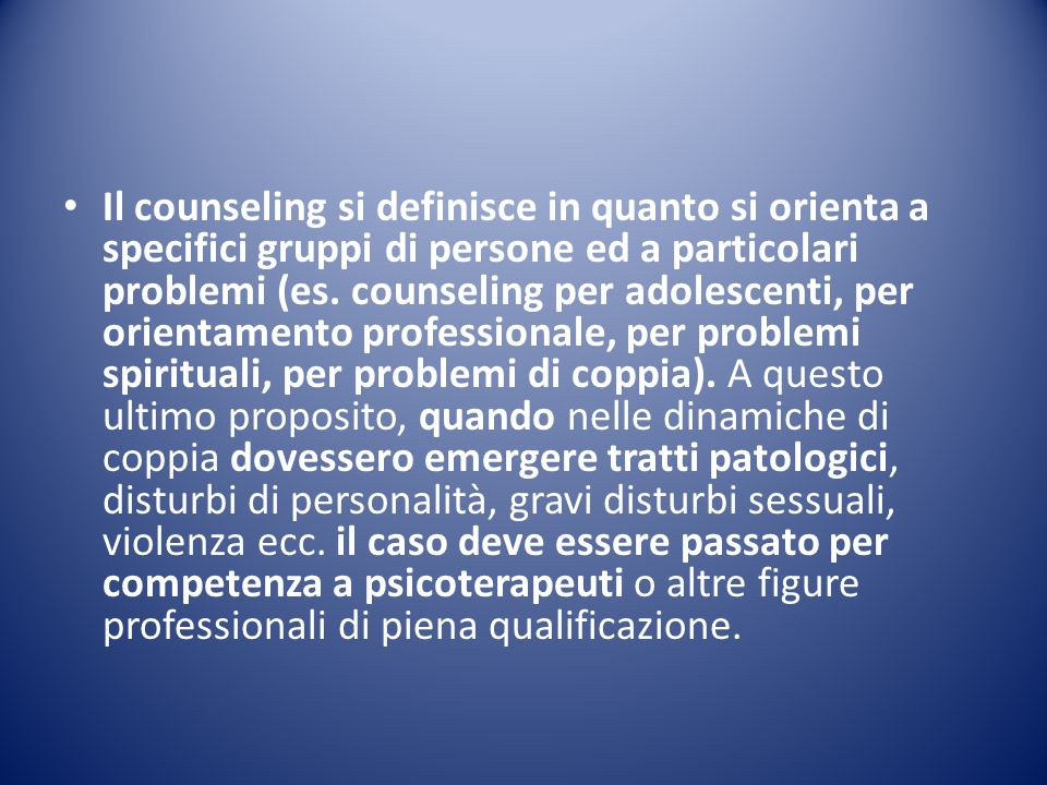 Il counseling si definisce in quanto si orienta a specifici gruppi di persone ed a particolari problemi (es.