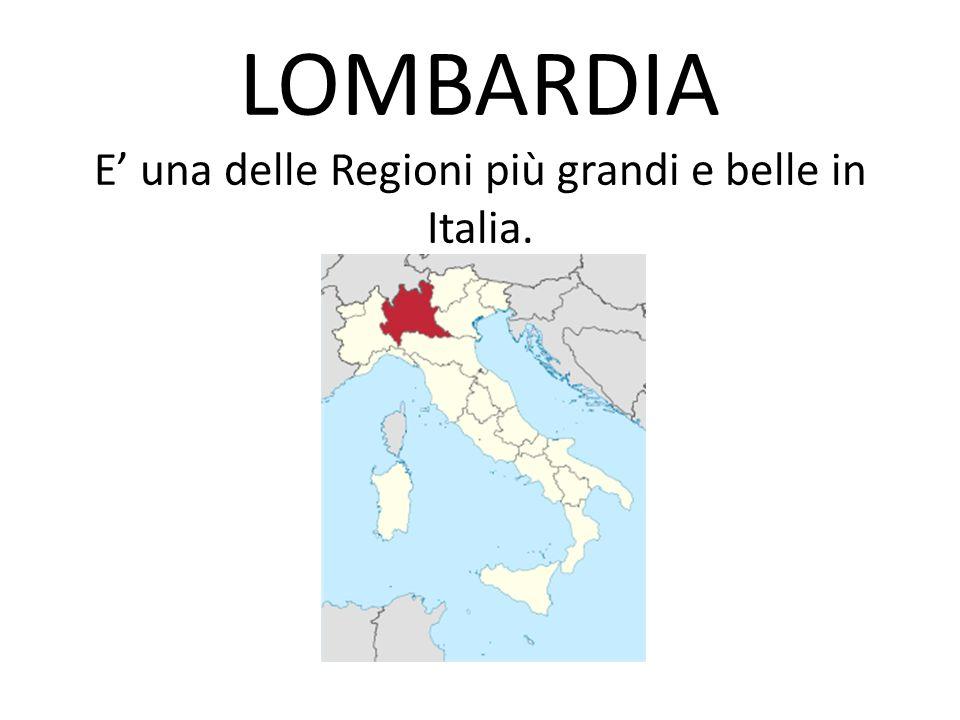 LOMBARDIA E' una delle Regioni più grandi e belle in Italia.