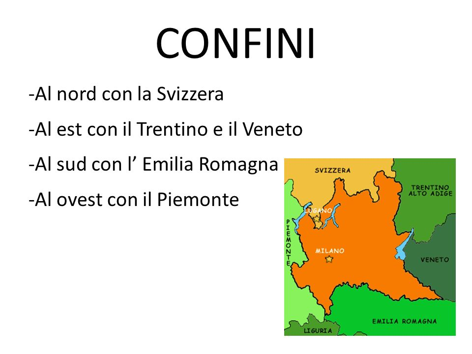 CONFINI -Al nord con la Svizzera -Al est con il Trentino e il Veneto