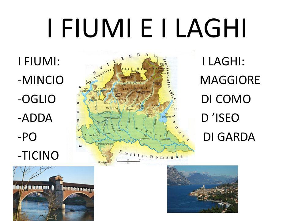 I FIUMI E I LAGHI I FIUMI: I LAGHI: -MINCIO MAGGIORE -OGLIO DI COMO -ADDA D 'ISEO -PO DI GARDA -TICINO