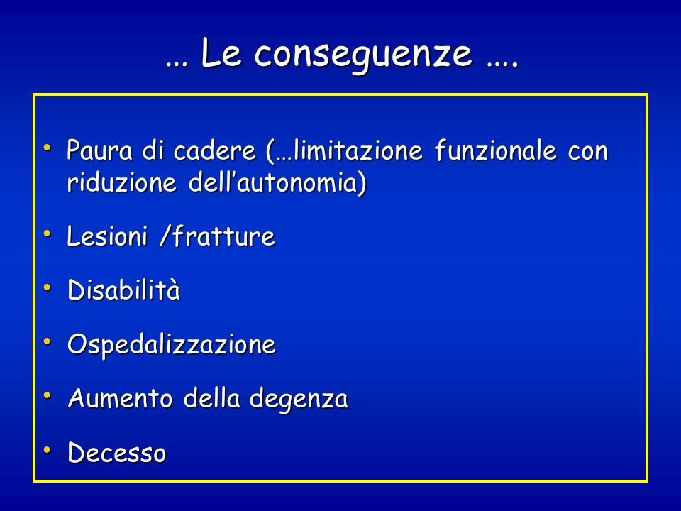 … Le conseguenze …. Paura di cadere (…limitazione funzionale con riduzione dell'autonomia) Lesioni /fratture.