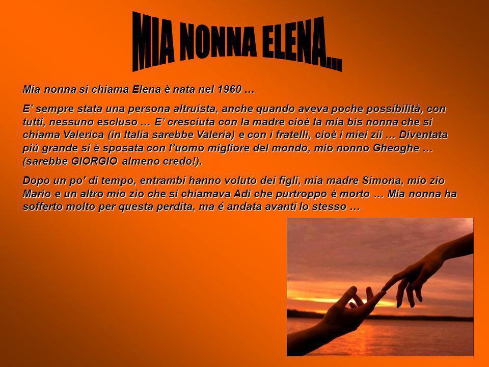 MIA NONNA ELENA... Mia nonna si chiama Elena è nata nel 1960 …