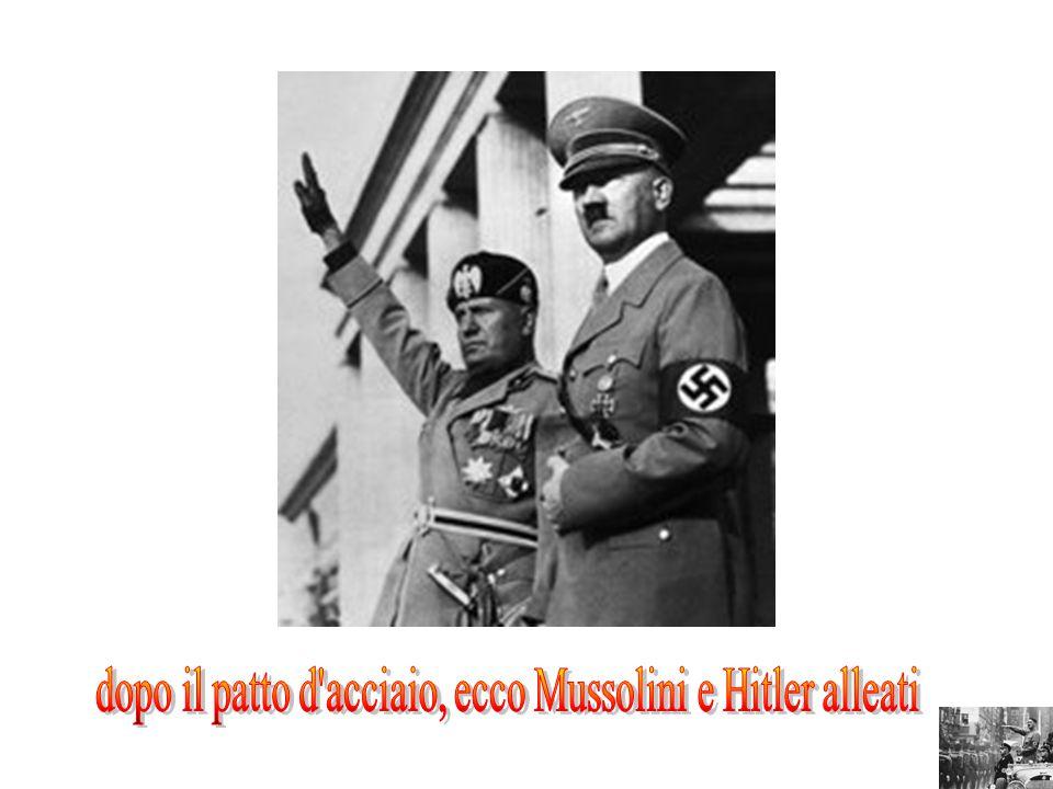 dopo il patto d acciaio, ecco Mussolini e Hitler alleati
