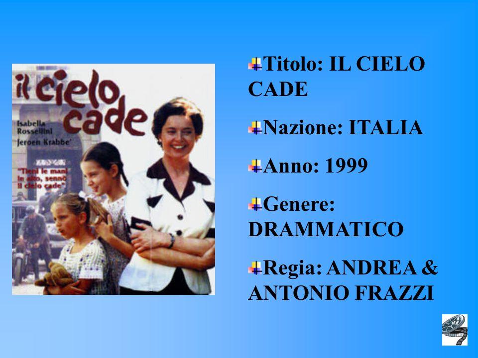 Titolo: IL CIELO CADE Nazione: ITALIA Anno: 1999 Genere: DRAMMATICO Regia: ANDREA & ANTONIO FRAZZI