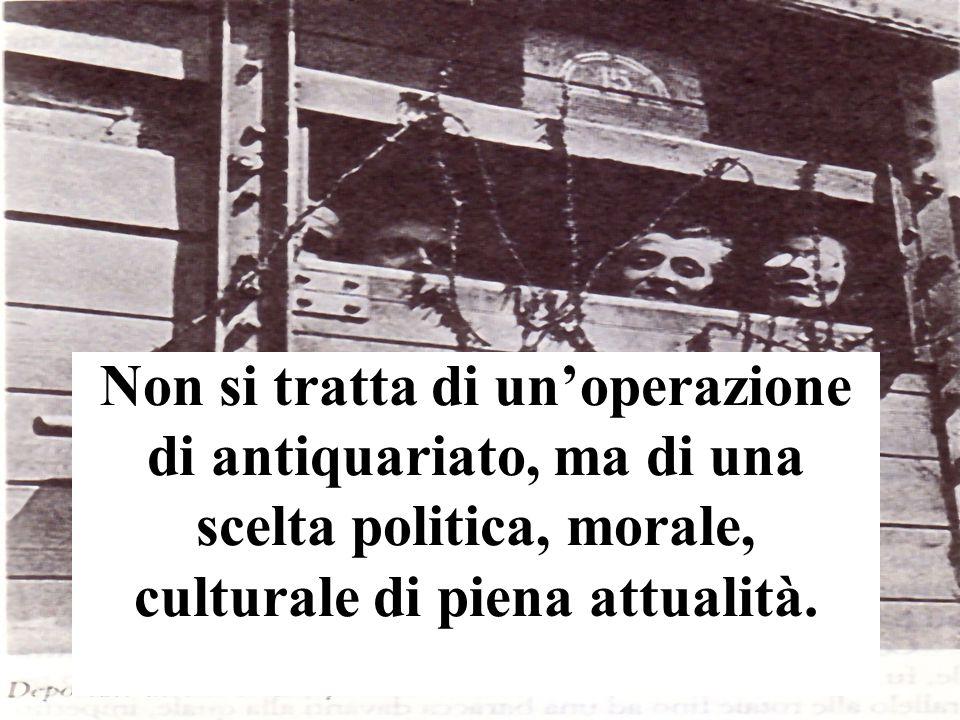 Non si tratta di un'operazione di antiquariato, ma di una scelta politica, morale, culturale di piena attualità.