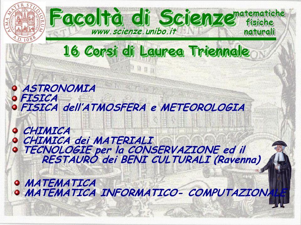 Facoltà di Scienze 16 Corsi di Laurea Triennale ASTRONOMIA FISICA