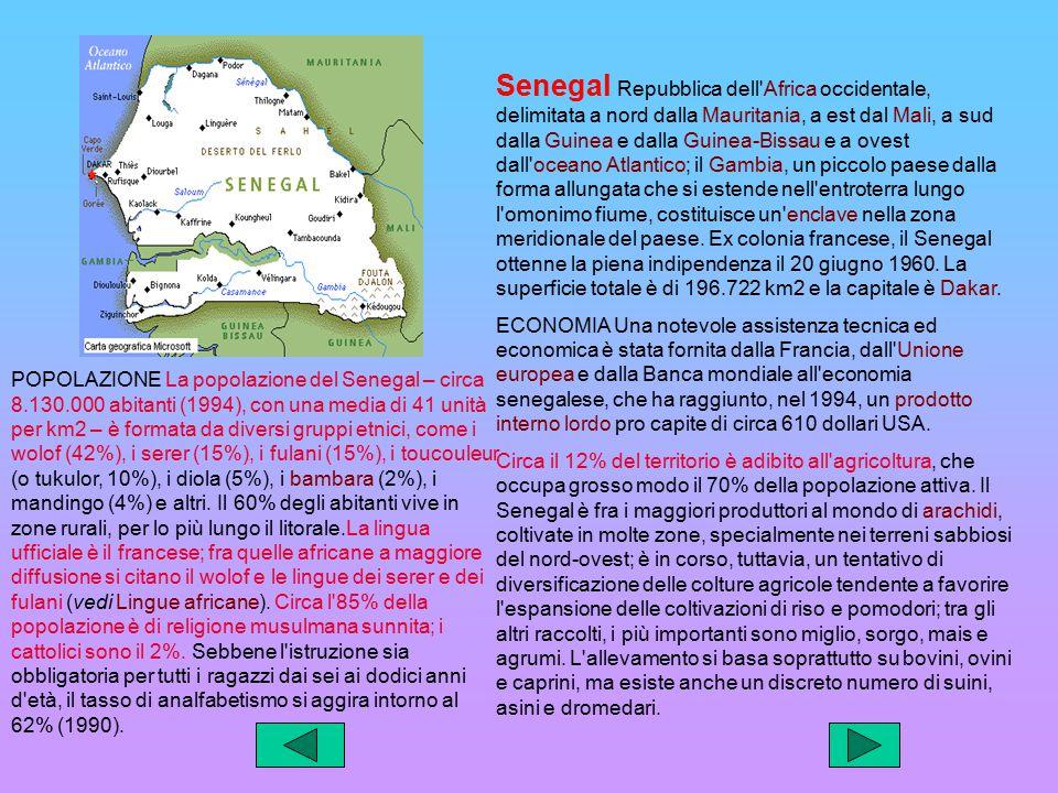 Senegal Repubblica dell Africa occidentale, delimitata a nord dalla Mauritania, a est dal Mali, a sud dalla Guinea e dalla Guinea-Bissau e a ovest dall oceano Atlantico; il Gambia, un piccolo paese dalla forma allungata che si estende nell entroterra lungo l omonimo fiume, costituisce un enclave nella zona meridionale del paese. Ex colonia francese, il Senegal ottenne la piena indipendenza il 20 giugno 1960. La superficie totale è di 196.722 km2 e la capitale è Dakar.