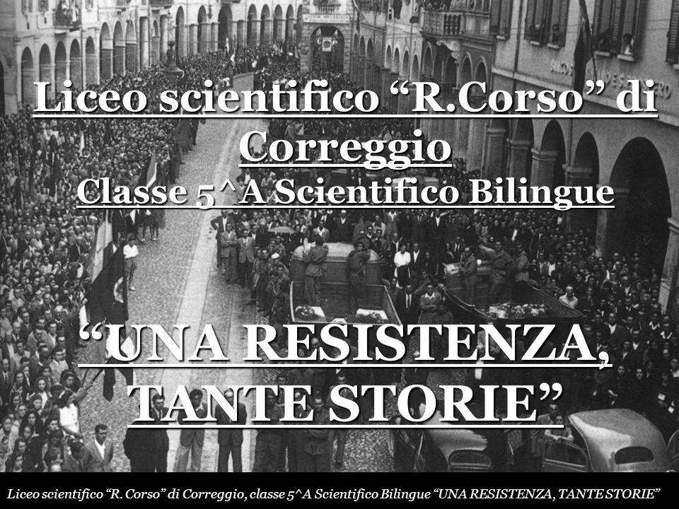 Liceo scientifico R.Corso di Correggio Classe 5^A Scientifico Bilingue UNA RESISTENZA, TANTE STORIE