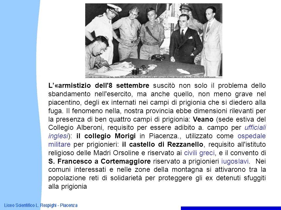 L'«armistizio dell 8 settembre suscitò non solo il problema dello sbandamento nell esercito, ma anche quello, non meno grave nel piacentino, degli ex internati nei campi di prigionia che si diedero alla fuga.