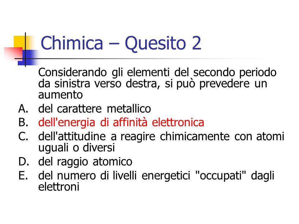 Chimica – Quesito 2 Considerando gli elementi del secondo periodo da sinistra verso destra, si può prevedere un aumento.