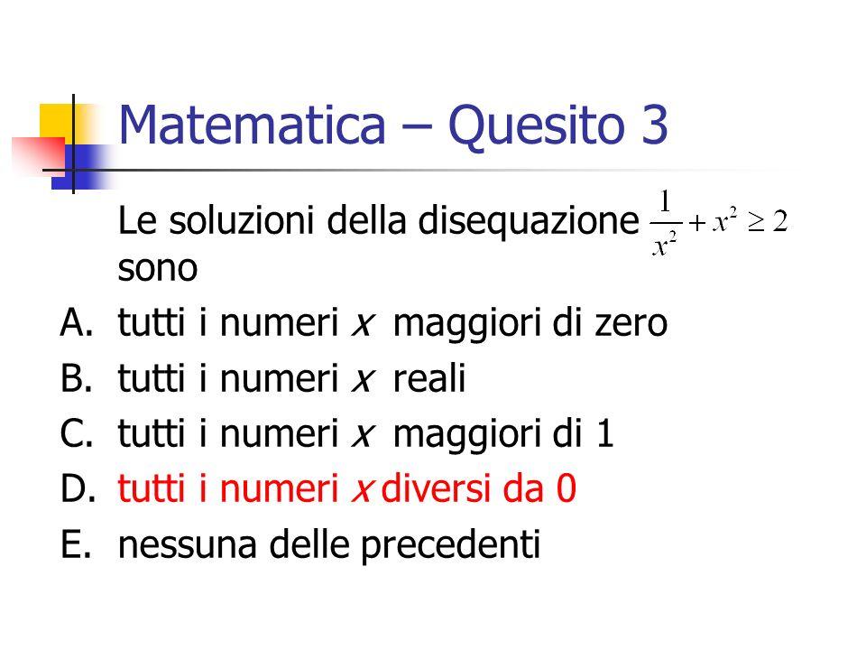 Matematica – Quesito 3 Le soluzioni della disequazione sono