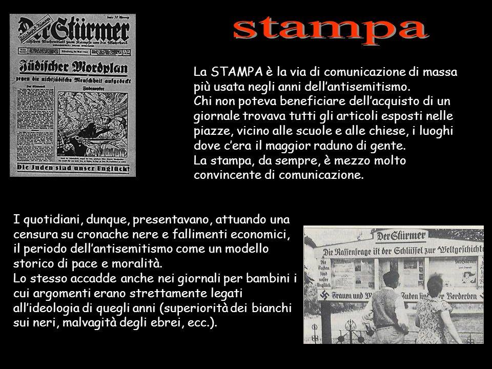 stampa La STAMPA è la via di comunicazione di massa più usata negli anni dell'antisemitismo.