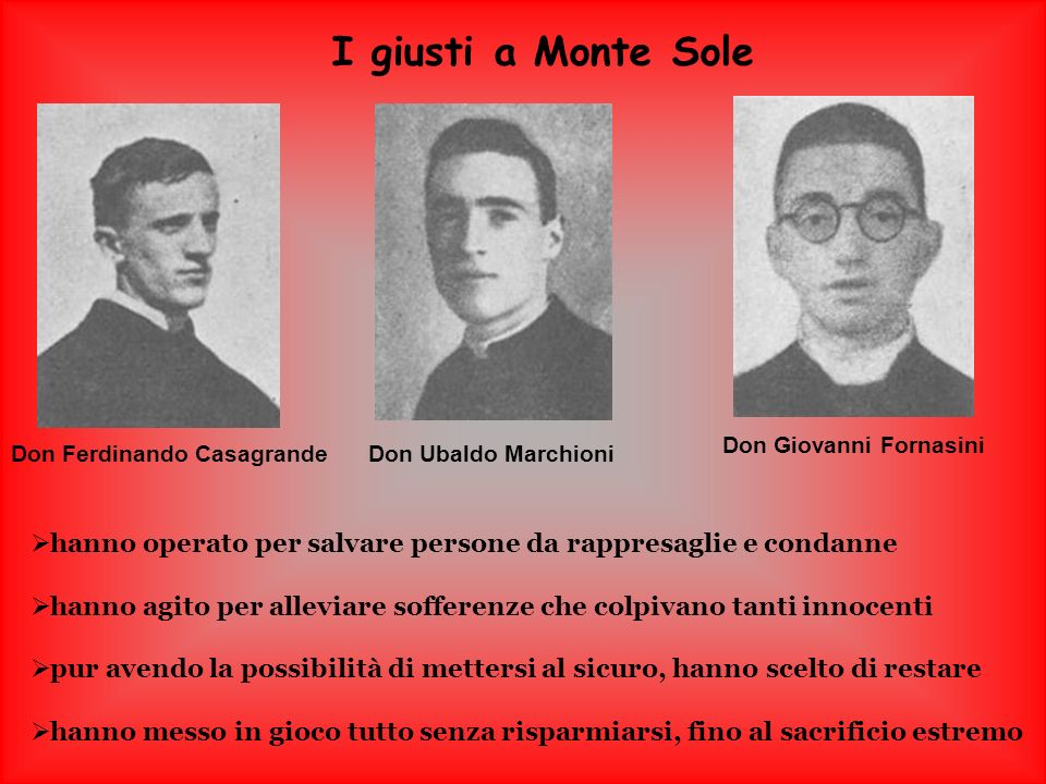 I giusti a Monte Sole Don Giovanni Fornasini. Don Ferdinando Casagrande. Don Ubaldo Marchioni.