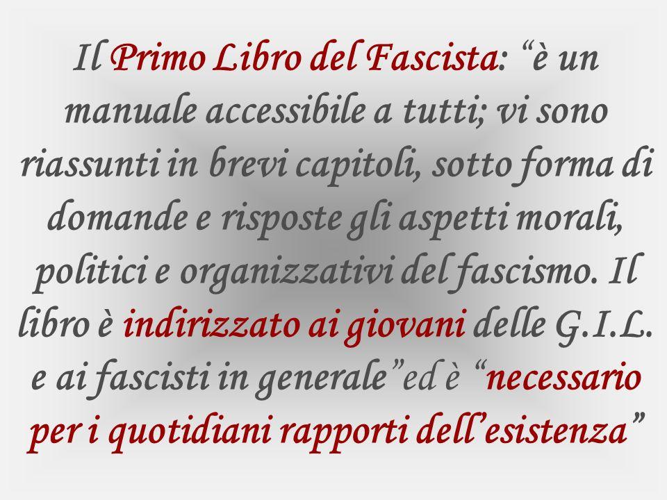 Il Primo Libro del Fascista: è un manuale accessibile a tutti; vi sono riassunti in brevi capitoli, sotto forma di domande e risposte gli aspetti morali, politici e organizzativi del fascismo.