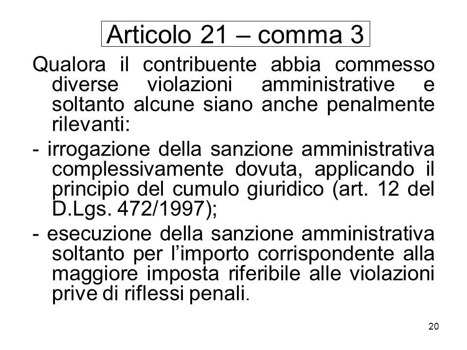 Articolo 21 – comma 3Qualora il contribuente abbia commesso diverse violazioni amministrative e soltanto alcune siano anche penalmente rilevanti: