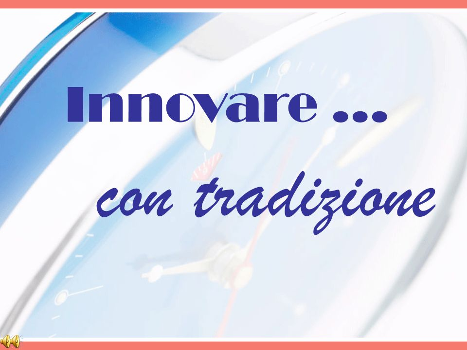 Innovare ... con tradizione