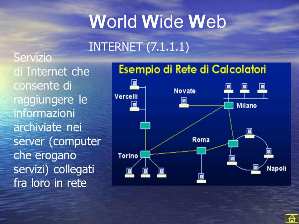 World Wide Web INTERNET (7.1.1.1) Servizio di Internet che