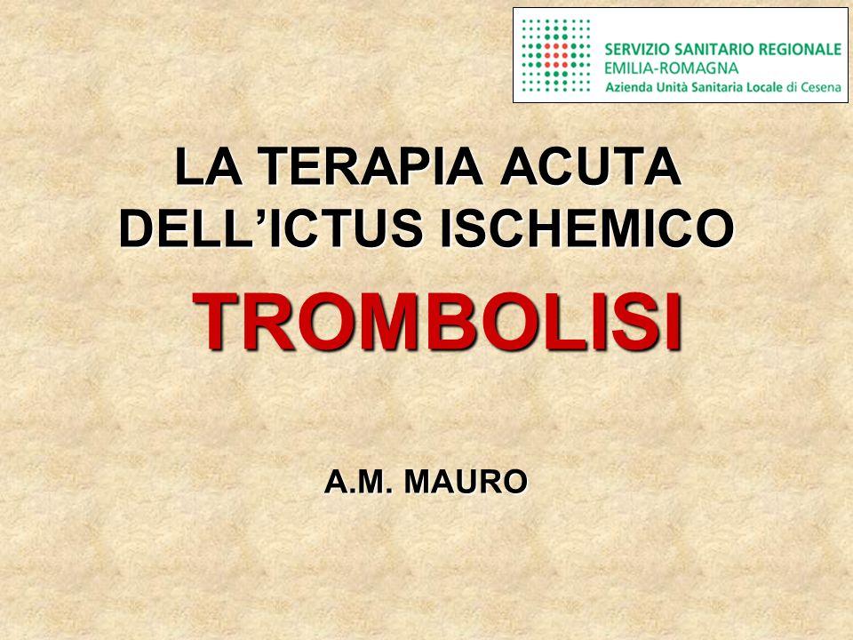 LA TERAPIA ACUTA DELL'ICTUS ISCHEMICO TROMBOLISI A.M. MAURO