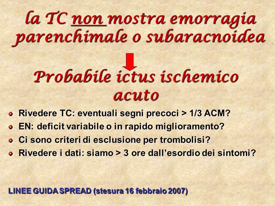 la TC non mostra emorragia parenchimale o subaracnoidea