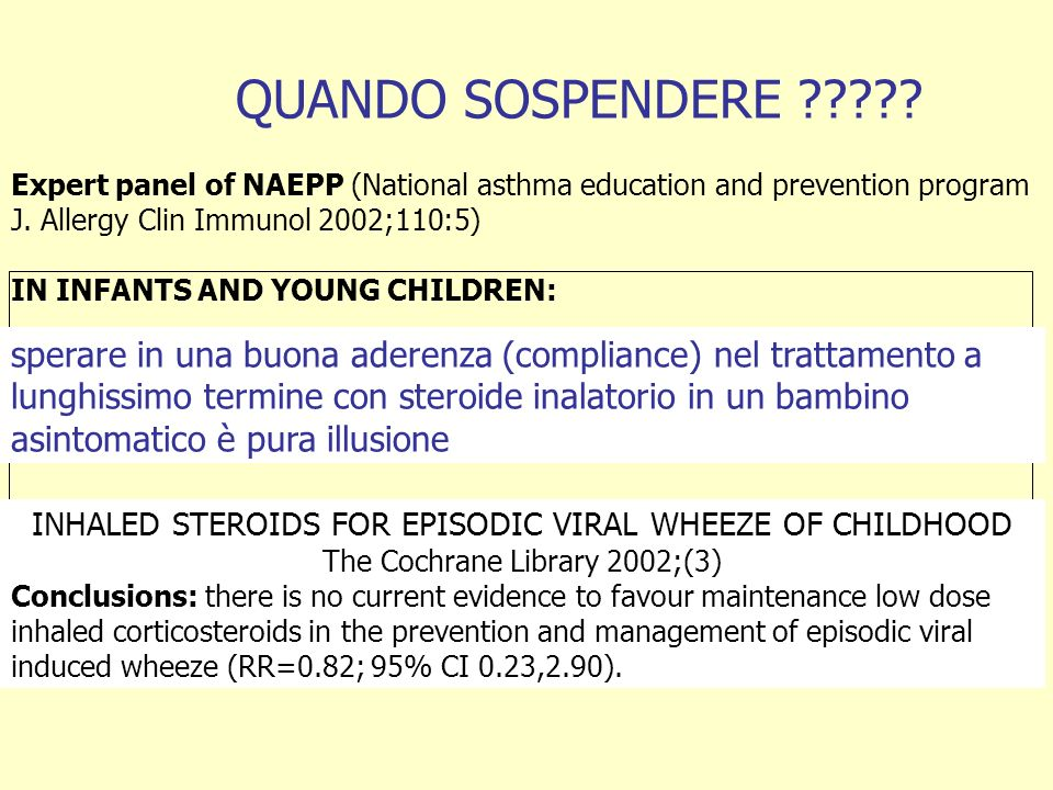 QUANDO SOSPENDERE Expert panel of NAEPP (National asthma education and prevention program. J. Allergy Clin Immunol 2002;110:5)