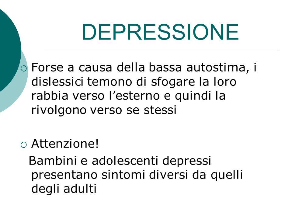 DEPRESSIONE Forse a causa della bassa autostima, i dislessici temono di sfogare la loro rabbia verso l'esterno e quindi la rivolgono verso se stessi.