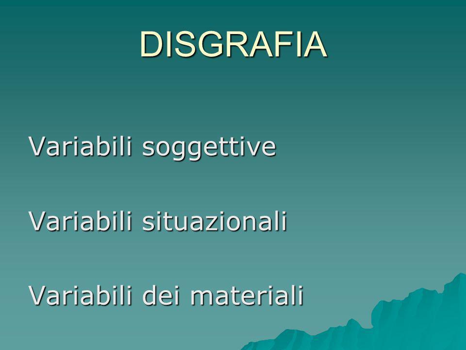 DISGRAFIA Variabili soggettive Variabili situazionali