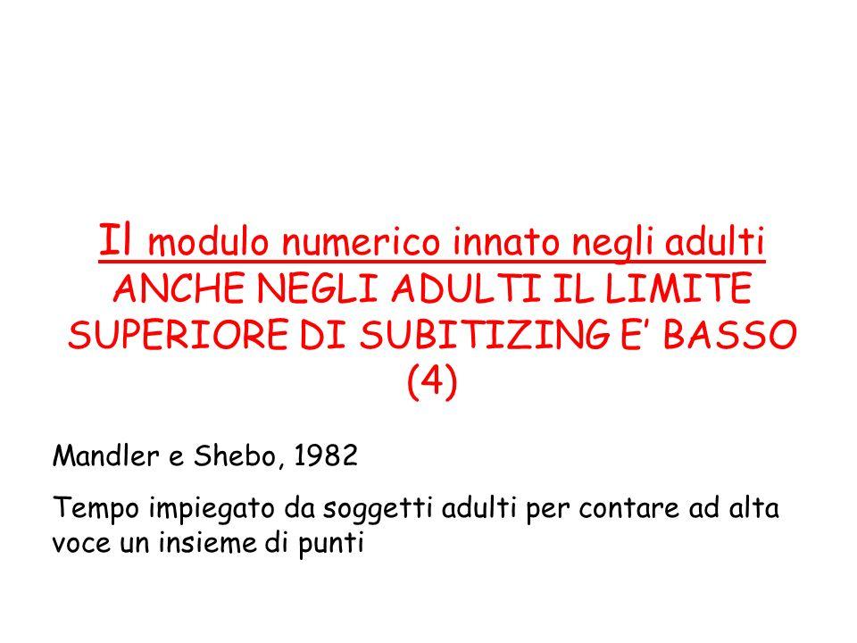 Il modulo numerico innato negli adulti ANCHE NEGLI ADULTI IL LIMITE SUPERIORE DI SUBITIZING E' BASSO (4)