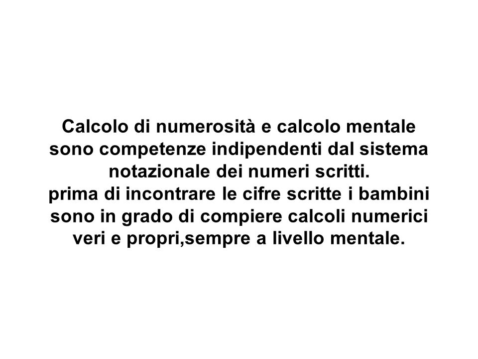 Calcolo di numerosità e calcolo mentale sono competenze indipendenti dal sistema notazionale dei numeri scritti.