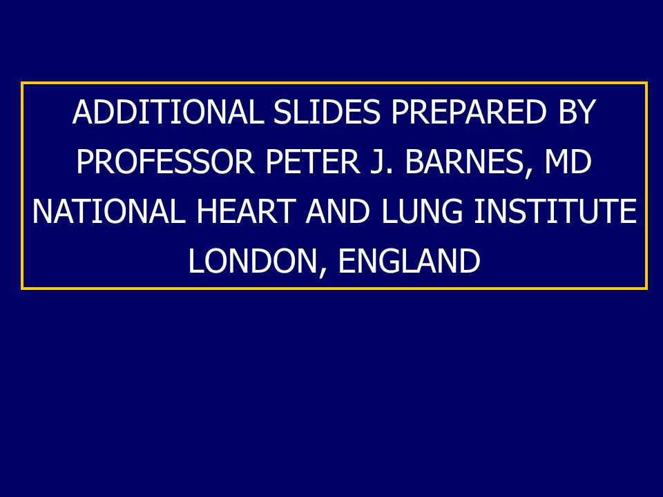 ADDITIONAL SLIDES PREPARED BY PROFESSOR PETER J. BARNES, MD