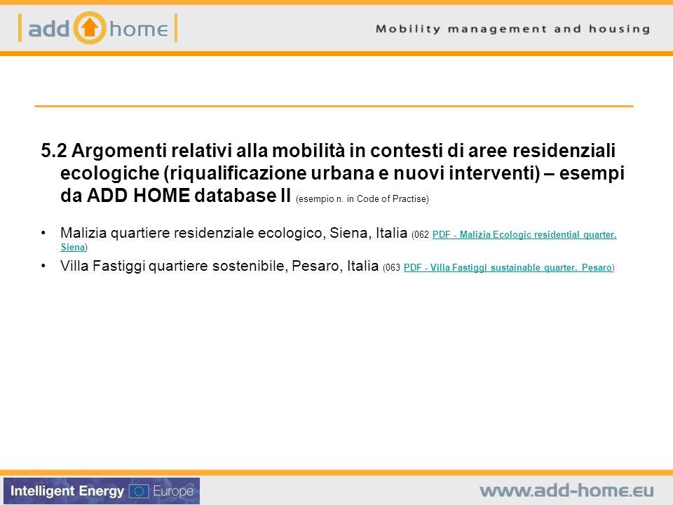 5.2 Argomenti relativi alla mobilità in contesti di aree residenziali ecologiche (riqualificazione urbana e nuovi interventi) – esempi da ADD HOME database II (esempio n. in Code of Practise)