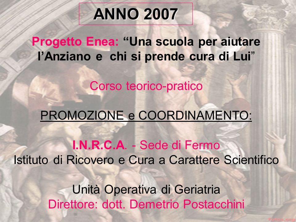 ANNO 2007 Progetto Enea: Una scuola per aiutare l'Anziano e chi si prende cura di Lui Corso teorico-pratico.