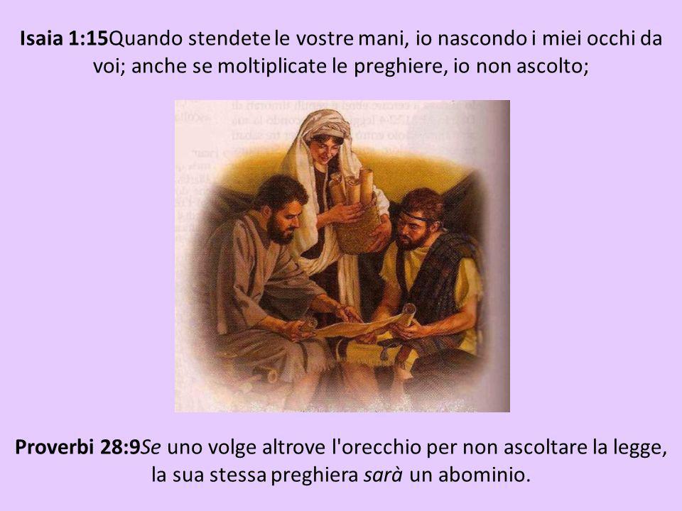 Isaia 1:15Quando stendete le vostre mani, io nascondo i miei occhi da voi; anche se moltiplicate le preghiere, io non ascolto; le vostre mani sono piene di sangue.