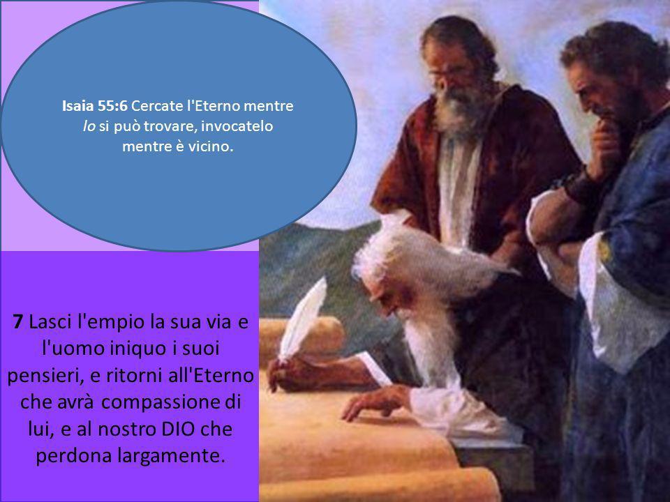 Isaia 55:6 Cercate l Eterno mentre lo si può trovare, invocatelo mentre è vicino.