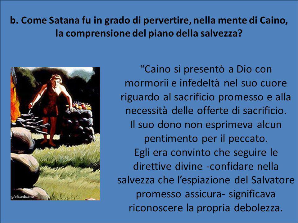 b. Come Satana fu in grado di pervertire, nella mente di Caino,