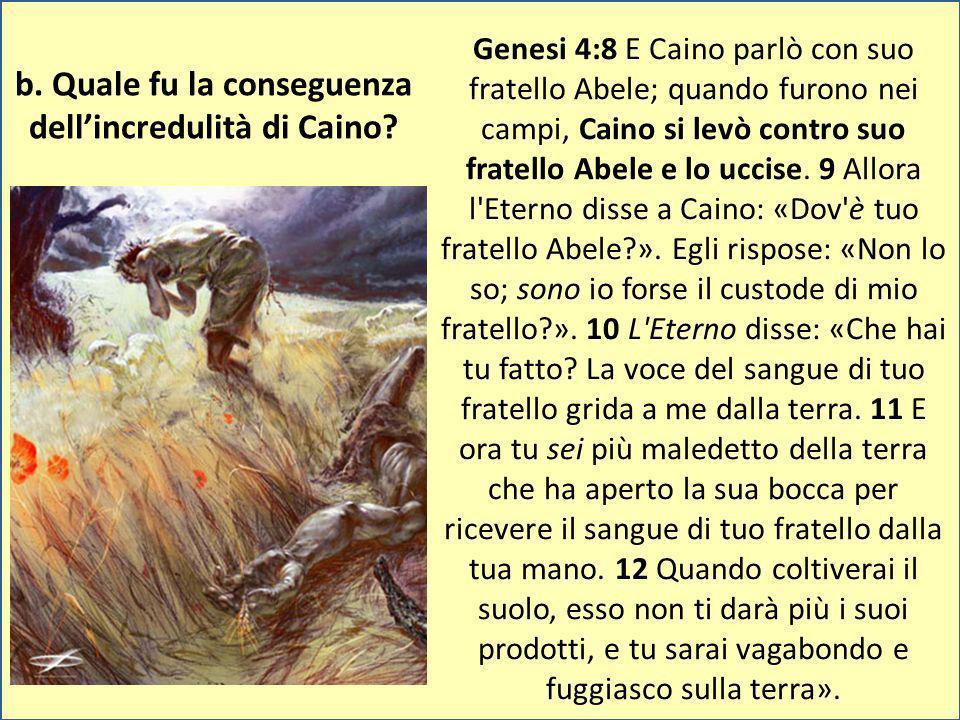 b. Quale fu la conseguenza dell'incredulità di Caino
