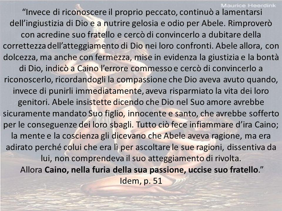 Invece di riconoscere il proprio peccato, continuò a lamentarsi dell'ingiustizia di Dio e a nutrire gelosia e odio per Abele.