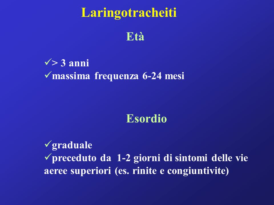 Laringotracheiti Età Esordio > 3 anni massima frequenza 6-24 mesi