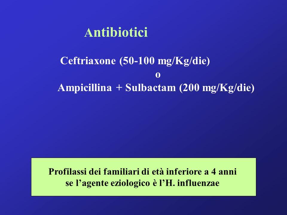 Antibiotici Ceftriaxone (50-100 mg/Kg/die) o