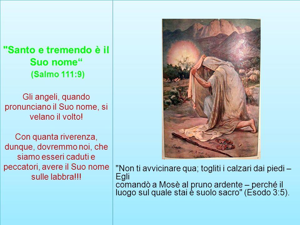Non ti avvicinare qua; togliti i calzari dai piedi – Egli comandò a Mosè al pruno ardente – perché il luogo sul quale stai è suolo sacro (Esodo 3:5).