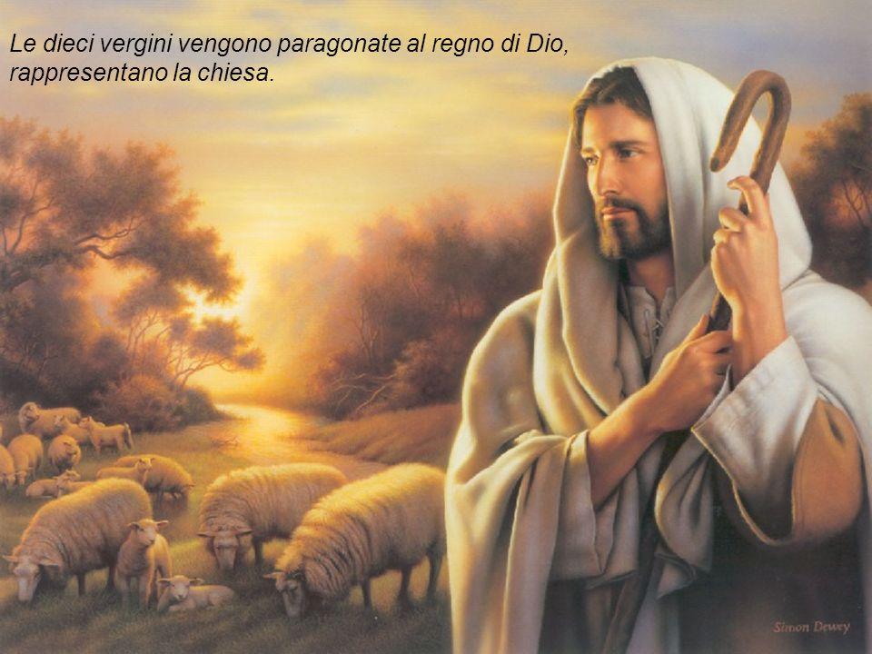 Le dieci vergini vengono paragonate al regno di Dio, rappresentano la chiesa.