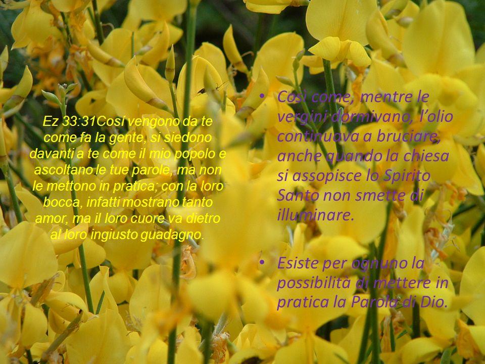 Ez 33:31Cosí vengono da te come fa la gente, si siedono davanti a te come il mio popolo e ascoltano le tue parole, ma non le mettono in pratica; con la loro bocca, infatti mostrano tanto amor, ma il loro cuore va dietro al loro ingiusto guadagno.