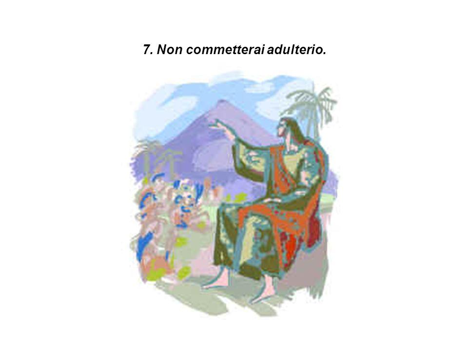 7. Non commetterai adulterio.
