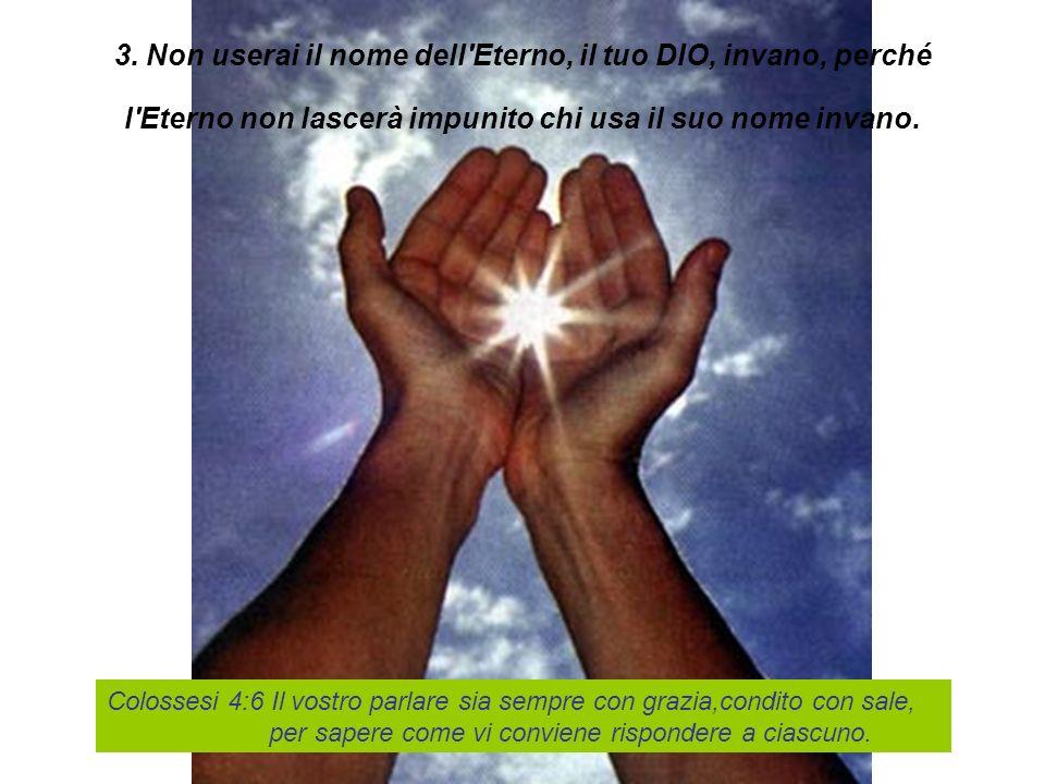 3. Non userai il nome dell Eterno, il tuo DIO, invano, perché l Eterno non lascerà impunito chi usa il suo nome invano.