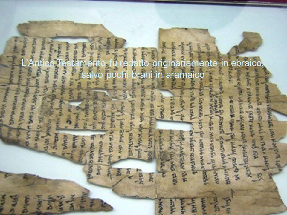 L'Antico Testamento fu redatto originariamente in ebraico, salvo pochi brani in aramaico
