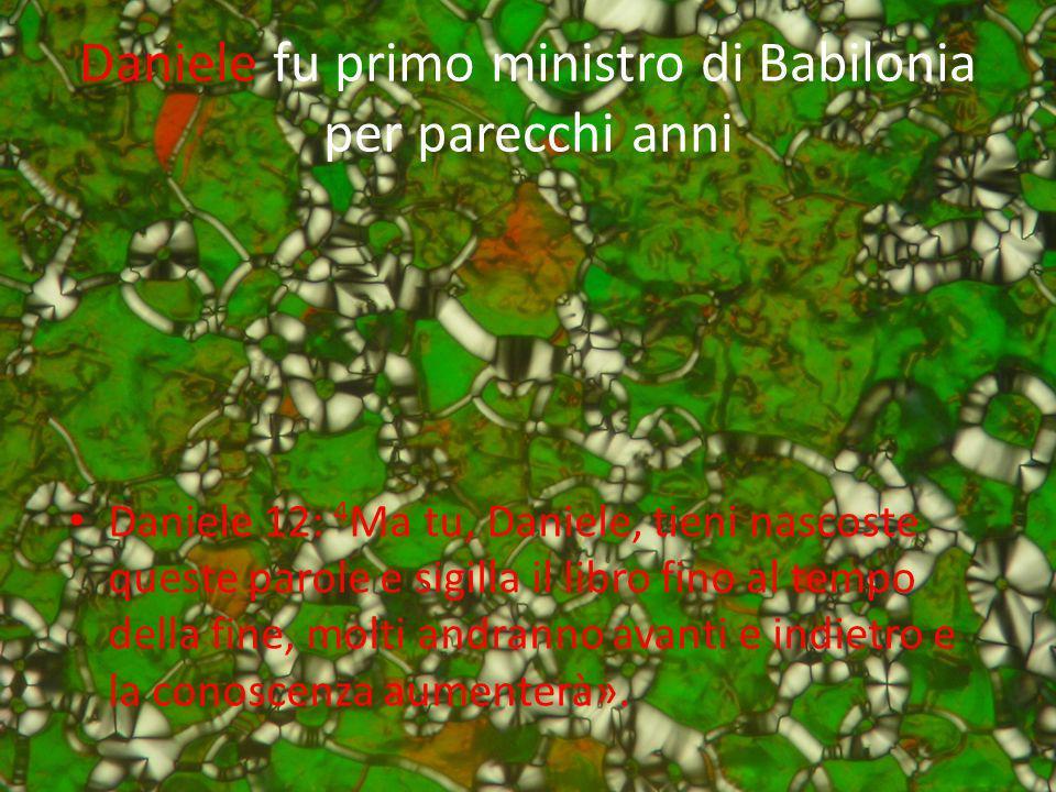 Daniele fu primo ministro di Babilonia per parecchi anni