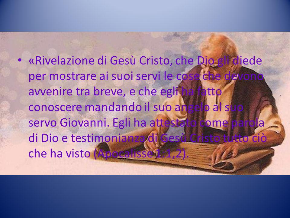 «Rivelazione di Gesù Cristo, che Dio gli diede per mostrare ai suoi servi le cose che devono avvenire tra breve, e che egli ha fatto conoscere mandando il suo angelo al suo servo Giovanni.