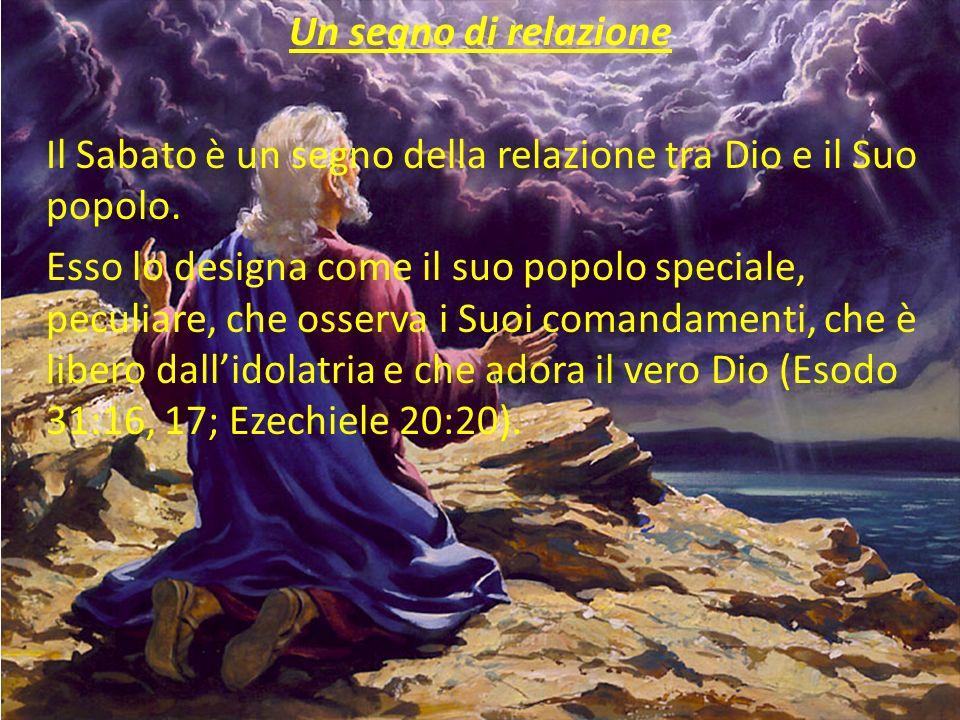 Un segno di relazione Il Sabato è un segno della relazione tra Dio e il Suo popolo.