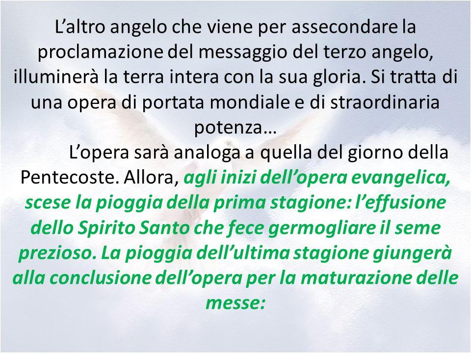 L'altro angelo che viene per assecondare la proclamazione del messaggio del terzo angelo, illuminerà la terra intera con la sua gloria.