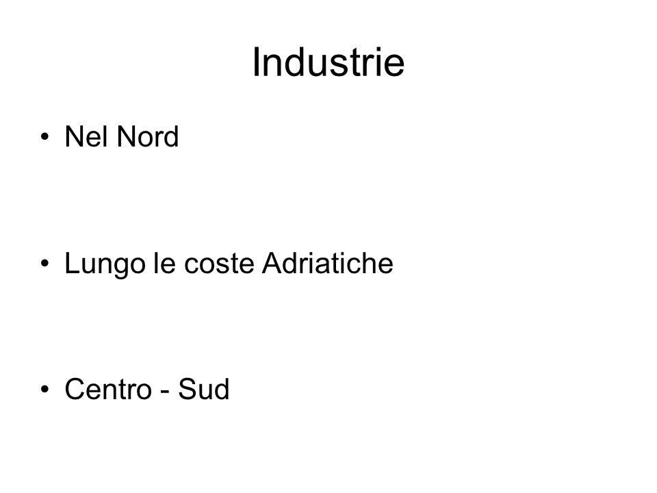 Industrie Nel Nord Lungo le coste Adriatiche Centro - Sud